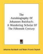 The Autobiography of Johannes Butzbach: A Wandering Scholar of the Fifteenth Century