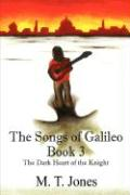 The Songs of Galileo: Book 3 - The Dark Heart of the Knight