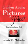 Golden Apples in Pictures of Silver: Inspiration for the Soul