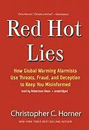 Red Hot Lies: How Global Warming Alarmists Use Threats, Fraud, and Deception to Keep You Misinformed