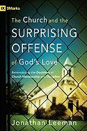 The Church and the Surprising Offense of God's Love: Reintroducing the Doctrines of Church Membership and Discipline (9Marks)