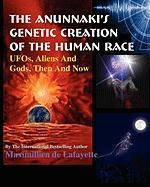 The Anunnaki's Genetic Creation of the Human Race.: UFOs, Aliens And God, Then And Now