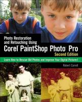 Photo Restoration and Retouching Using Corel PaintShop Photo Pro: Learn How to Rescue Old Photos and Improve Your Digital Pictures!