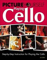 Picture Yourself Playing Cello: Step-By-Step Instruction for Playing the Cello