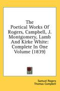 The Poetical Works of Rogers, Campbell, J. Montgomery, Lamb and Kirke White: Complete in One Volume (1839)