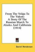 From the Volga to the Yukon: A Story of the Russian March to Alaska and California (1914)