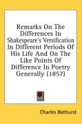 Remarks on the Differences in Shakespeare's Versification in Different Periods of His Life and on the Like Points of Difference in Poetry Generally (1