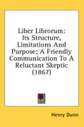 Liber Librorum: Its Structure, Limitations and Purpose; A Friendly Communication to a Reluctant Skeptic (1867)
