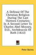 A Defense of the Christian Religion During the Last Thirteen Centuries: In a Second Letter to Charles Abel Moysey, D.D., Archdeacon of Bath (1822)