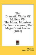 The Dramatic Works of Moliere V5: The Miser; Monsieur de Pourceaugnac; The Magnificent Lovers (1876)