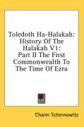Toledoth Ha-Halakah: History of the Halakah V1: Part II the First Commonwealth to the Time of Ezra