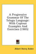 A Progressive Grammar of the Telugu Language: With Copious Examples and Exercises (1905)