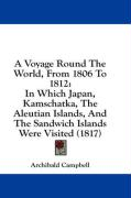 A Voyage Round the World, from 1806 to 1812: In Which Japan, Kamschatka, the Aleutian Islands, and the Sandwich Islands Were Visited (1817)