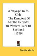 A Voyage to St. Kilda: Remotest of All the Hebrides or Western Isles: The Remotest Of All The Hebrides Or Western Isles Of Scotland (1749)