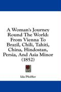 A Woman's Journey Round the World: From Vienna to Brazil, Chili, Tahiti, China, Hindostan, Persia, and Asia Minor (1852)