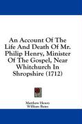 An Account of the Life and Death of Mr. Philip Henry, Minister of the Gospel, Near Whitchurch in Shropshire (1712)