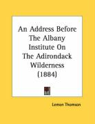 An Address Before the Albany Institute on the Adirondack Wilderness (1884)