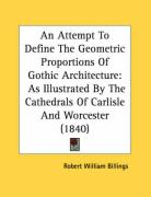 An Attempt to Define the Geometric Proportions of Gothic Architecture: As Illustrated by the Cathedrals of Carlisle and Worcester (1840)
