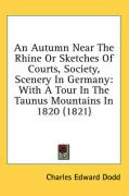 An Autumn Near the Rhine or Sketches of Courts, Society, Scenery in Germany: With a Tour in the Taunus Mountains in 1820 (1821)