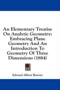 An Elementary Treatise on Analytic Geometry: Embracing Plane Geometry and an Introduction to Geometry of Three Dimensions (1884)