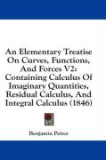 An Elementary Treatise on Curves, Functions, and Forces V2: Containing Calculus of Imaginary Quantities, Residual Calculus, and Integral Calculus (18