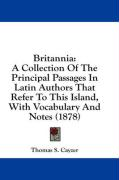 Britannia: A Collection of the Principal Passages in Latin Authors That Refer to This Island, with Vocabulary and Notes (1878)