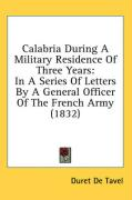 Calabria During a Military Residence of Three Years: In a Series of Letters by a General Officer of the French Army (1832)