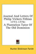 Journal and Letters of Philip Vickers Fithian 1773-1774: A Plantation Tutor of the Old Dominion