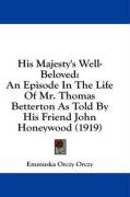 His Majesty's Well-Beloved: An Episode in the Life of Mr. Thomas Betterton as Told by His Friend John Honeywood (1919)