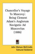 Chancellor's Voyage to Muscovy: Being Clement Adam's Anglorum Navigatio Ad Muscovitas (1886)