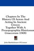 Chapters in the History of Actors and Acting in Ancient Greece: Together with a Prosopographia Histrionum Graecorum (1908)