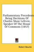 Parliamentary Precedents: Being Decisions of Charles Shaw Lefevre, Speaker of the House of Commons (1857)