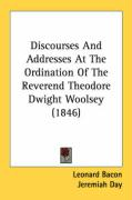 Discourses and Addresses at the Ordination of the Reverend Theodore Dwight Woolsey (1846)