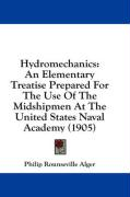 Hydromechanics: An Elementary Treatise Prepared for the Use of the Midshipmen at the United States Naval Academy (1905)