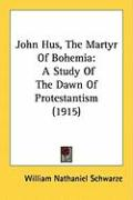 John Hus, the Martyr of Bohemia: A Study of the Dawn of Protestantism (1915)