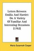 Letters Between Emilia and Harriet: On a Variety of Familiar and Interesting Occasions (1762)