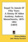 Sequel to Annals of Fifty Years: A History of Abbot Academy, Andover, Massachusetts, 1879-1892 (1897)
