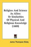 Religion and Science as Allies: Or Similarities of Physical and Religious Knowledge (1889)
