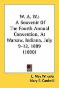 W. A. W.: A Souvenir of the Fourth Annual Convention, at Warsaw, Indiana, July 9-12, 1889 (1890)