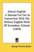 School English: A Manual for Use in Connection with the Written English Work of Secondary Schools (1894)