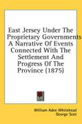 East Jersey Under the Proprietary Governments: A Narrative of Events Connected with the Settlement and Progress of the Province (1875)