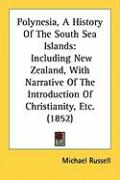 Polynesia, a History of the South Sea Islands: Including New Zealand, with Narrative of the Introduction of Christianity, Etc. (1852)