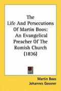 The Life and Persecutions of Martin Boos: An Evangelical Preacher of the Romish Church (1836)