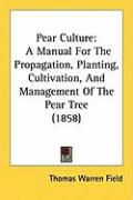 Pear Culture: A Manual for the Propagation, Planting, Cultivation, and Management of the Pear Tree (1858)