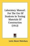 Laboratory Manual: For the Use of Students in Testing Materials of Construction (1912)