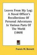 Leaves from My Log: A Naval Officer's Recollections of Personal Adventures in Various Parts of the World (1869)