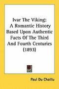Ivar the Viking: A Romantic History Based Upon Authentic Facts of the Third and Fourth Centuries (1893)