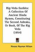 Rig-Veda-Sanhita: A Collection of Ancient Hindu Hymns, Constituting the Second Ashtaka, or Book, of the Rig Veda (1854)