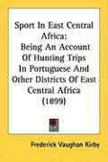 Sport in East Central Africa: Being an Account of Hunting Trips in Portuguese and Other Districts of East Central Africa (1899)