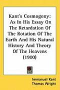 Kant's Cosmogony: As in His Essay on the Retardation of the Rotation of the Earth and His Natural History and Theory of the Heavens (190